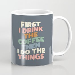 FIRST I DRINK THE COFFEE THEN I DO THE THINGS pink blue green and white Coffee Mug