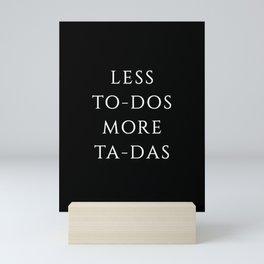 Less To-Dos more Ta-Das Mini Art Print