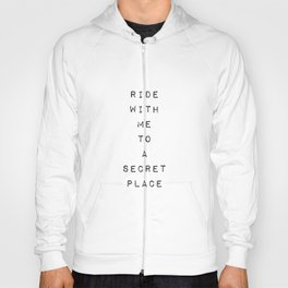 I want to ride with you to a secret place Hoody