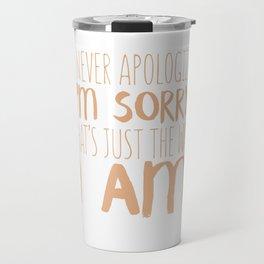 I Never Apologize I'm Sorry Travel Mug