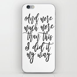 And More Much More Than This I Did It My Way,Typography Posters,Quote Poster,Girls Room Decor,Printa iPhone Skin