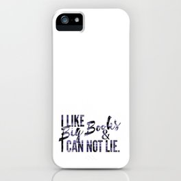 I like Big Books & Can not Lie. iPhone Case