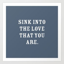 Sink into The Love That You Are, Slate Blue Art Print