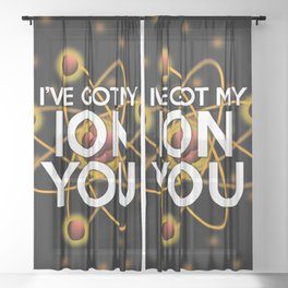 I'VE GOT MY ION YOU Funny Cool Science Quote Pun Sheer Curtain
