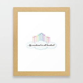 My Weekend is All Booked! Framed Art Print