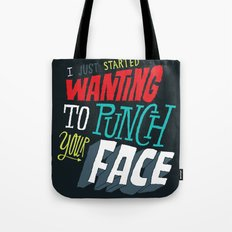 I Just Started Wanting To Punch Your Face Tote Bag