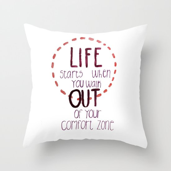 Life starts when you walk out of your comfort zone  Throw Pillow