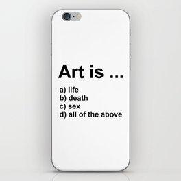 Art is ... a) life b) death c) sex d) all of the above iPhone Skin