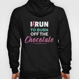 I Run To Burn Off The Chocolate Running Hoody