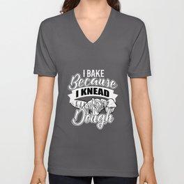 I Bake Because I Knead Dough Unisex V-Neck