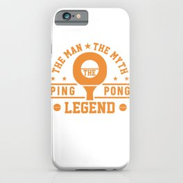 Table Tennis The Man The Myth The Ping Pong Legend Fun iPhone Case