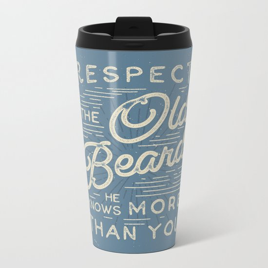 Respect The Old Beard He Knows More Than You Metal Travel Mug