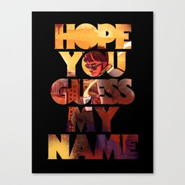 Hope you Guess my Name - Black Canvas Print