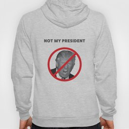 Not My President Hoody