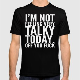 I'm Not Feeling Very Talky Today Off You Fuck (Black & White) T-shirt