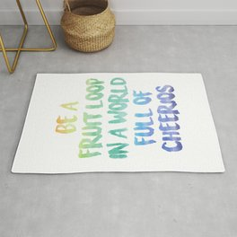 Be a fruit loop in a world full of Cheerios - Designs by IO ♡ Rug
