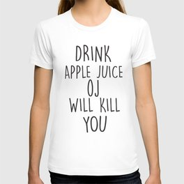 Drink Apple Juice, OJ Will Kill You, Funny, Quote T-shirt