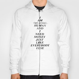 I AM HUMAN AND I NEED MONEY JUST LIKE EVERYBODY ELSE DOES Hoody