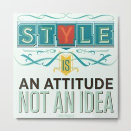 Style Is Not An Idea Metal Print