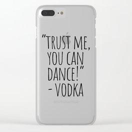 Trust Me You Can Dance Vodka Clear iPhone Case