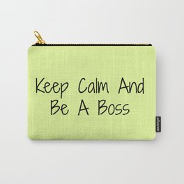 Keep Calm And Be A Boss Carry-All Pouch