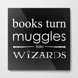 Books Turn Muggle into Wizards Metal Print