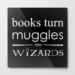 Books Turn Muggle into Wizards Metal Print