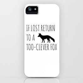 If lost return to a too-clever fox iPhone Case