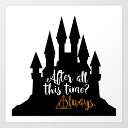 After All This Time? Always! Art Print