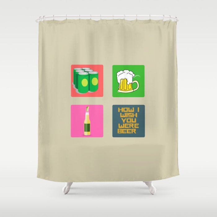 How I Wish You Were A Beer Shower Curtain By Toiletpaperpress
