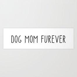 dog mom furever Art Print