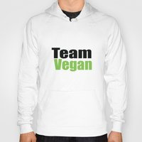 vegan Hoodies featuring Team Vegan  by Michael P. Moriarty
