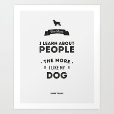 Mark Twain Quote - The more i learn about people, the more ilike my dog. Art Print