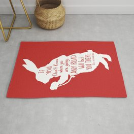 If you Don't know Where You are Going Any Road will Get You There - Alice in Wonderland Rug