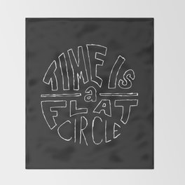 Time Is A Flat Circle Throw Blanket