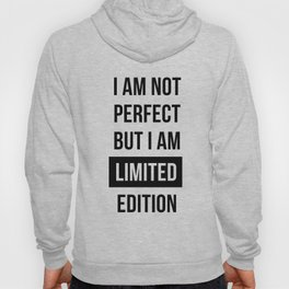 I am not perfect but I am Limited edition - Quote Hoody