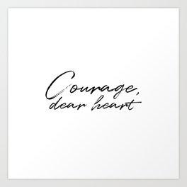 Courage, Dear Heart Art Print