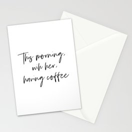 This morning, with her, having coffee Stationery Cards