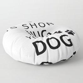 Life Is Short Hug Your Dog Floor Pillow