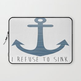 I Refuse to sink. Laptop Sleeve