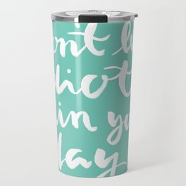 brushlettering - Don't let idiots ruin your day quote Travel Mug