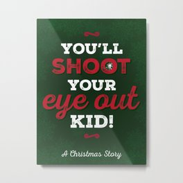 You'll Shoot Your Eye Out! Metal Print
