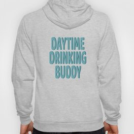 """Daytime Drinking Buddy"" tee design for you and your supportive buddy! Stay drunk all day!  Hoody"