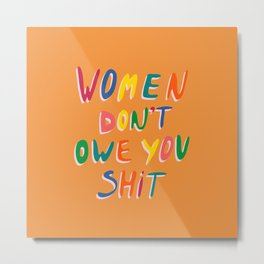 Women Don't Owe You Shit Metal Print