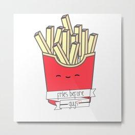 Fries Before Guys Metal Print
