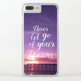 Positive quotes_Never let go of your dream Clear iPhone Case