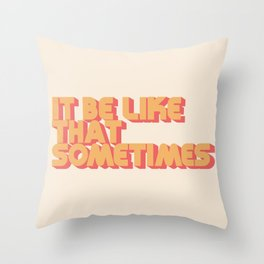 """""""It be like that sometimes"""" Throw Pillow"""