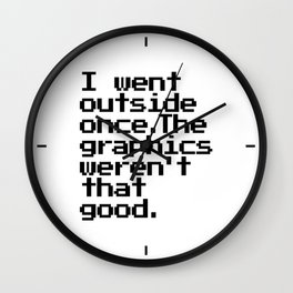 I Went Outside Once. The Graphics Weren't That Good. Wall Clock