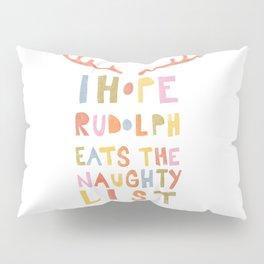 Hope Rudolph Eats The Naughty List Pillow Sham