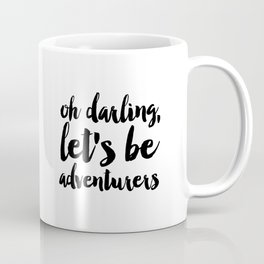 Love Quote Oh Darling Lets Be Adventurers Anniversary Gift For Him For Her Wall Quote Quote Print Coffee Mug